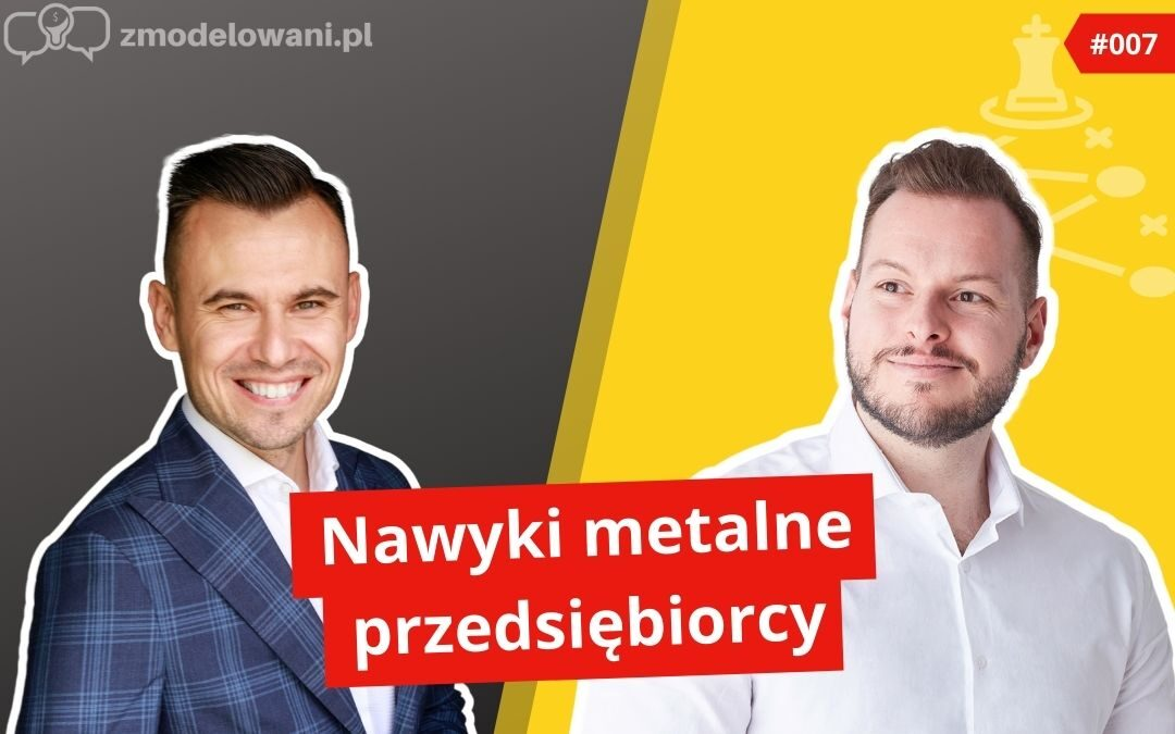 Nawyki mentalne przedsiębiorcy – Kamil Lizurej #007